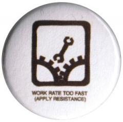 """Zum 25mm Magnet-Button """"Work rate too fast (apply resistance)"""" für 2,00 € gehen."""