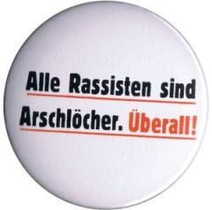 """Zum 37mm Button """"Alle Rassisten sind Arschlöcher. Überall."""" für 1,00 € gehen."""