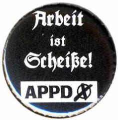 """Zum 37mm Button """"APPD - Arbeit ist Scheiße!"""" für 1,00 € gehen."""
