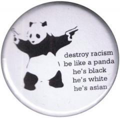 "Zum 37mm Button ""destroy racism - be like a panda"" für 1,00 € gehen."