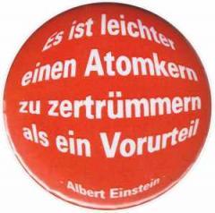 """Zum 37mm Button """"Es ist leichter einen Atomkern zu zertrümmern als ein Vorurteil (Albert Einstein)"""" für 1,00 € gehen."""