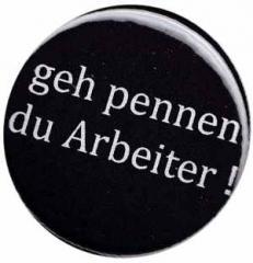"""Zum 37mm Button """"geh pennen du Arbeiter !"""" für 1,00 € gehen."""
