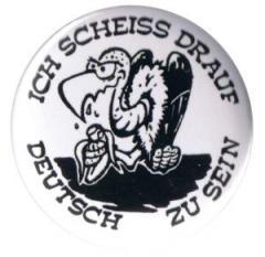"""Zum 37mm Button """"Ich scheiß drauf deutsch zu sein"""" für 0,97 € gehen."""