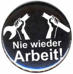 """Zum 37mm Button """"Nie wieder Arbeit!"""" für 1,00 € gehen."""