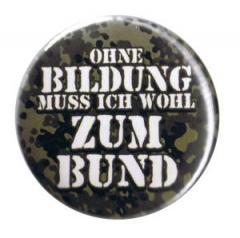 """Zum 37mm Button """"Ohne Bildung muss ich wohl zum Bund"""" für 0,97 € gehen."""