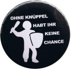 """Zum 37mm Button """"Ohne Knüppel habt Ihr keine Chance"""" für 0,97 € gehen."""