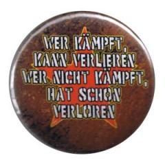 """Zum 37mm Button """"Wer kämpft kann verlieren, wer nicht kämpft hat schon verloren"""" für 1,00 € gehen."""