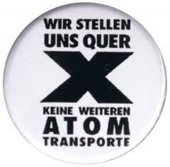 """Zum 37mm Button """"Wir stellen uns quer - Keine weiteren Atomtransporte"""" für 1,00 € gehen."""