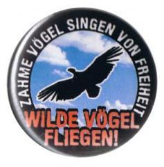 """Zum 37mm Button """"Zahme Vögel singen von Freiheit. Wilde Vögel fliegen!"""" für 1,00 € gehen."""